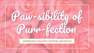 Paw-sibility of Purr-fection 😻 Adorkable Jealous Neko Roleplay