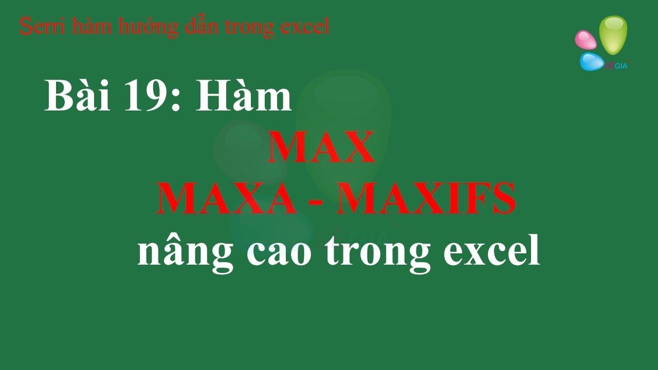 Hàm trong excel Bài 19: Hàm MAX – MAXA -MAXIF – MAXIFS – Hàm tìm số lớn nhất trong excel