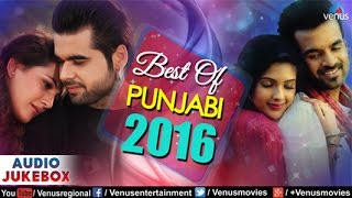 Best of punjabi 2016 | non stop super hit songs | jukebox | latest punjabi songs