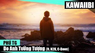 Do Anh Tưởng Tượng - Phú TG ft. N2K & C-Been [ Video Lyrics ]