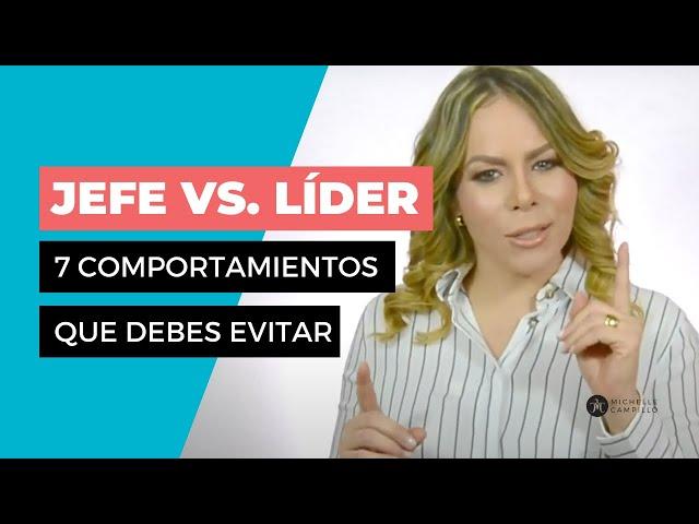 7 DIFERENCIAS ENTRE UN JEFE Y UN LIDER   Michelle Campillo