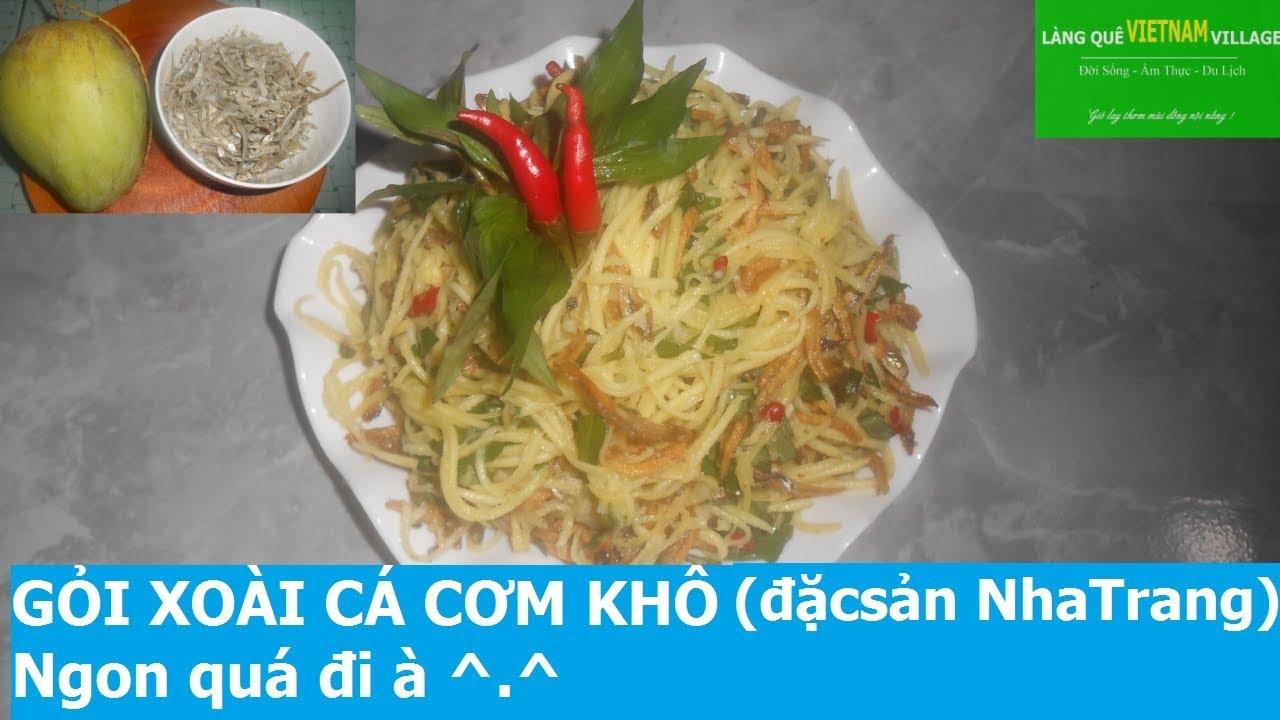 GỎI XOÀI CÁ CƠM KHÔ (ĐẶC SẢN NHA TRANG), Ngon quá đi à - Làng quê Việt Nam village