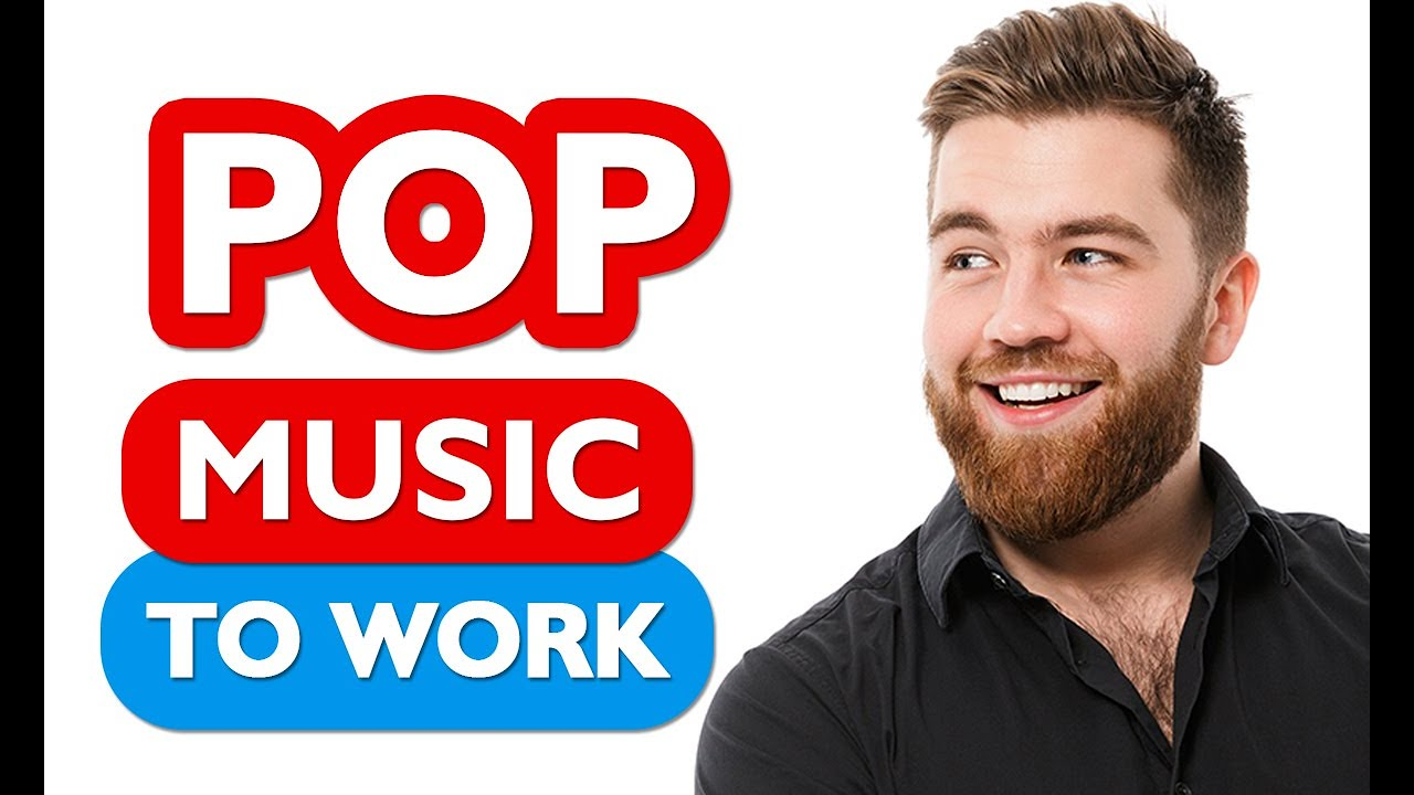 33 Pop Music To Work To And Concentrate Youtube