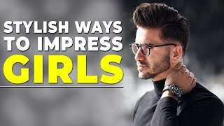 5 STYLISH WAYS TO IMPRESS A GIRL | Alex Costa