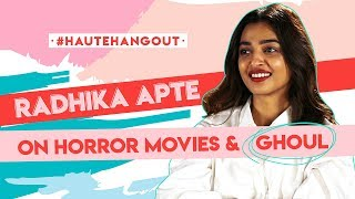 #HauteHangout : Radhika Apte On Horror Movies And Ghoul | Hauterfly