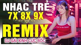LK NHẠC TRẺ REMIX 7X 8X 9X ĐẶC BIỆT HAY - NHẠC TRẺ DJ XINH CỰC BỐC - LK NHẠC HOA LỜI VIỆT REMIX