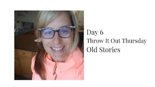 Day 6 - Throw It Out Thursday: Old Stories