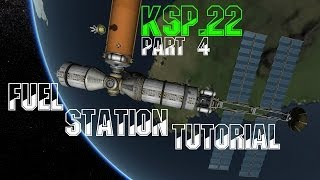 "KSP .22 Part 4 ""Orbital Fuel Station & Docking Tutorial"""