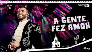 Watch Gusttavo Lima A Gente Fez Amor video