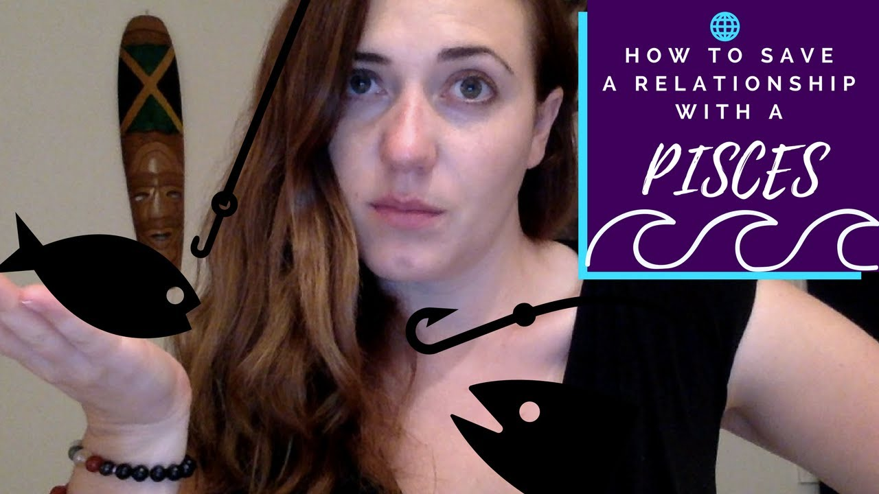 How to save a Relationship with a Pisces Man or Woman