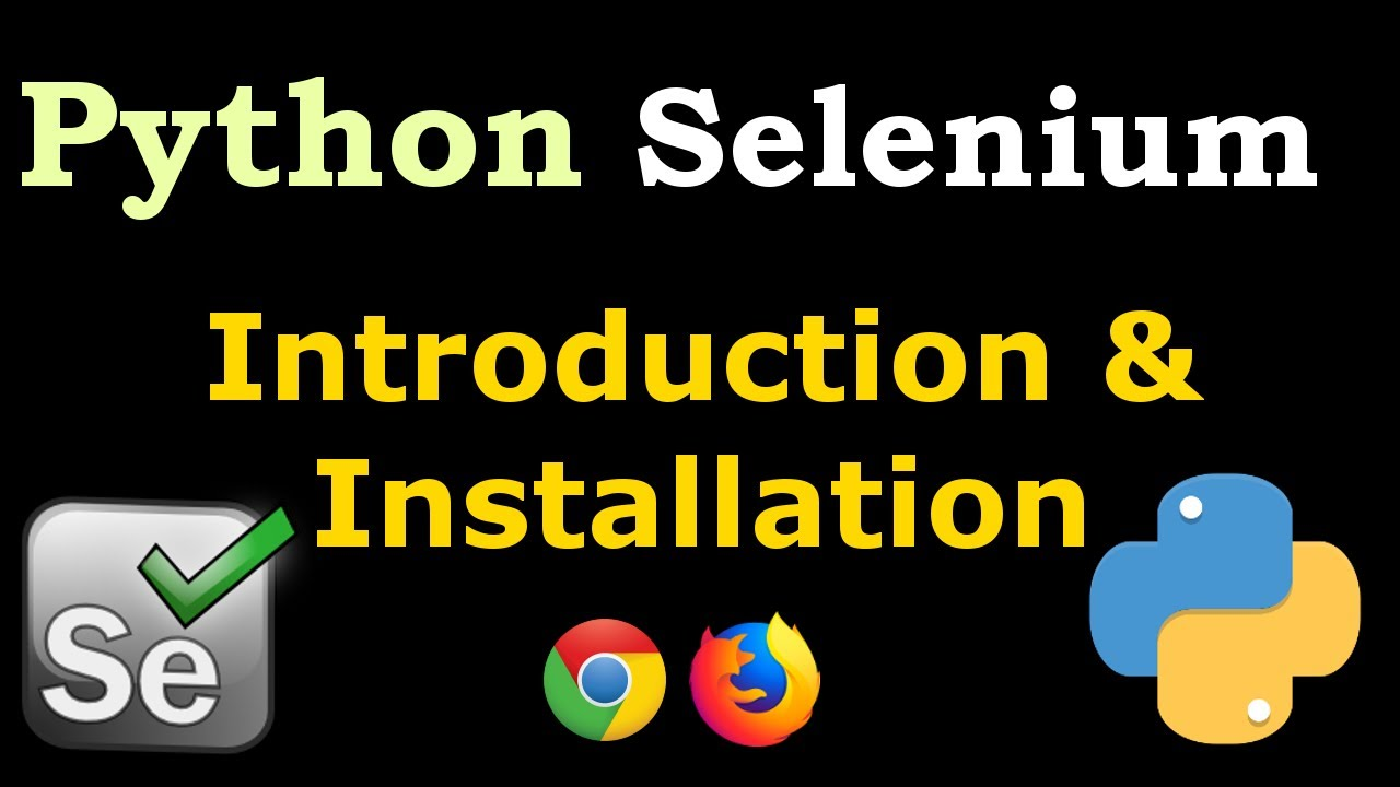 Python Selenium Introduction & Installation For Chrome & FireFox