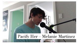 Pacify Her - Melanie Martinez Cover