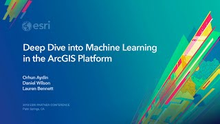 Deep Dive into Machine Learning in ArcGIS Platform