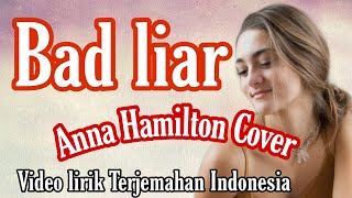 Download Bad liar - Anna Hamilton Cover🎵 Video Lyric Terjemahan Indonesia