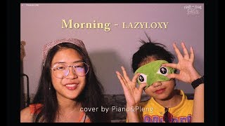 LAZYLOXY - MORNING [ Cover by Piano&Pleng ]