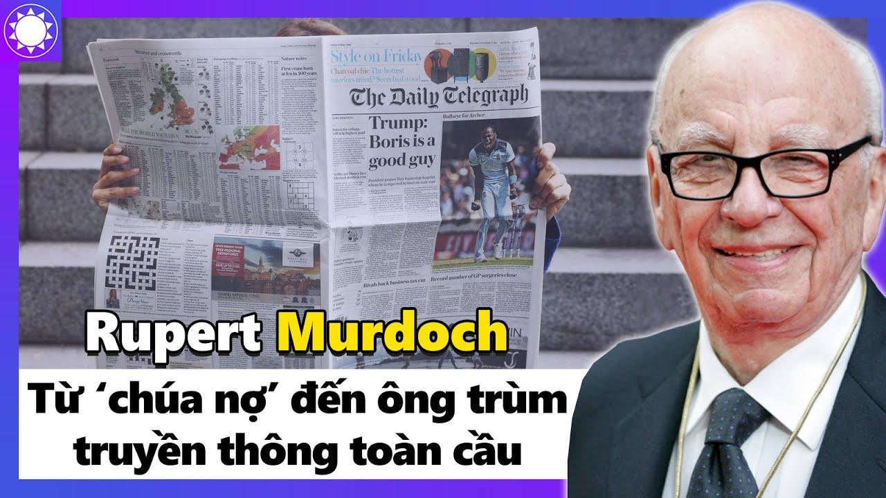 """Rupert Murdoch – Từ """"Chúa Nợ"""" Đến Ông Trùm Truyền Thông Toàn Cầu"""