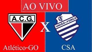 🔴 Atlético-GO 2 x 2 CSA AO VIVO HD |17ª RODADA Serie B | 🏆|23/07/2018