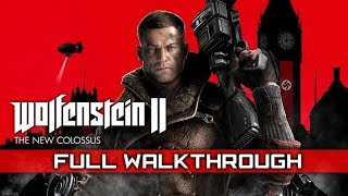 WOLFENSTEIN 2: THE NEW COLOSSUS – Full Gameplay Walkthrough (No Commentary) 1080p HD