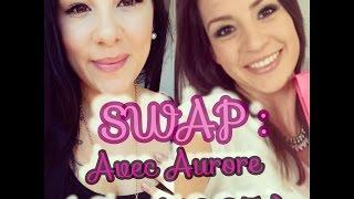 "[ SWAP ] : Avec Aurore "" CHOUK1205 """