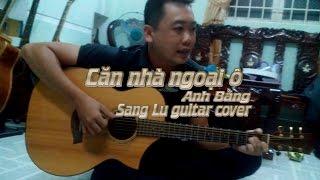 Căn nhà ngoại ô - Anh Bằng - Sang Lu GCB Guitar cover
