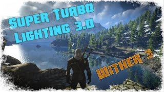 Witcher 3 - Трейлер мода Super Turbo Lighting 3.0