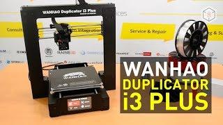 Wanhao Duplicator i3 Plus 3D Printer: The Best Among Duplicators?