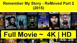 Remember My Story - ReMoved Part 2 Full Length'MovIE 2015