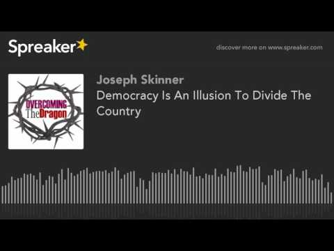 Democracy Is An Illusion To Divide The Country