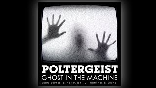 Poltergeist - Ghost in the Machine -  Halloween Sound Effects
