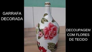 Garrafa Decorada – Decoupagem com Flores de Tecido