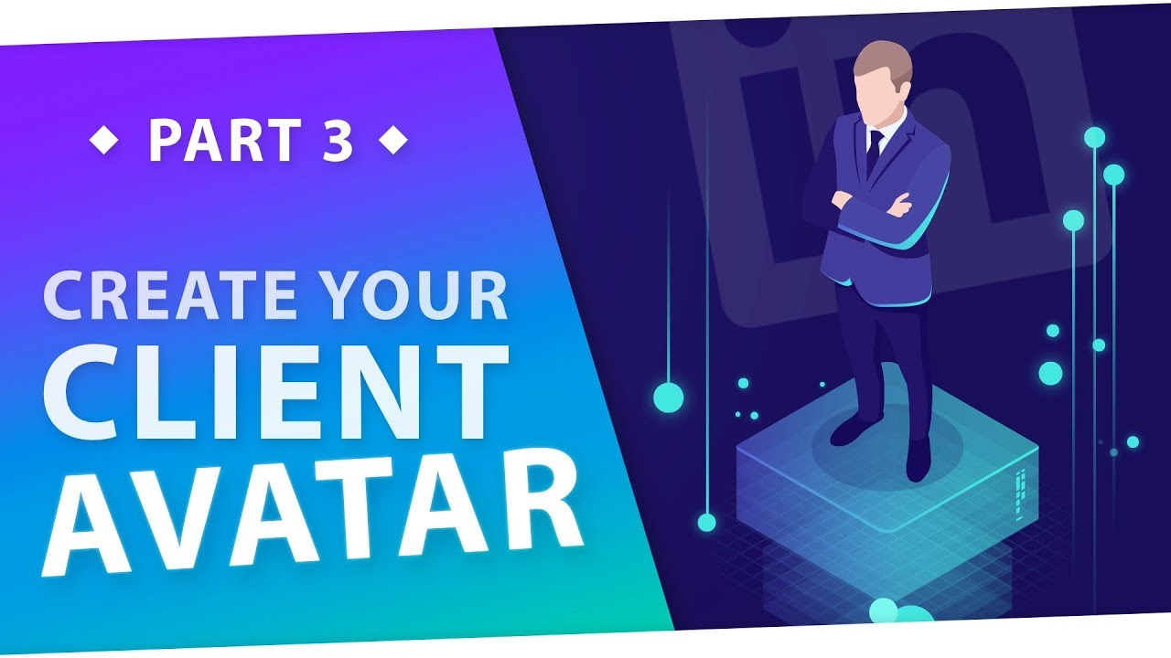 Building Your Ideal Client Avatar - Part 3
