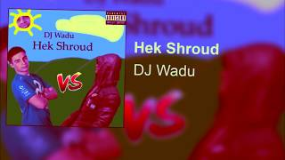 Wadu Hek Hek Shroud shroud diss track remix bass boost ear rape