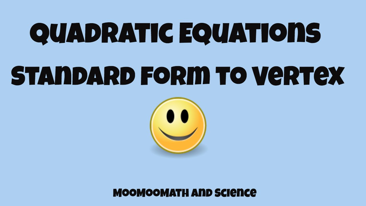 Quadratic Equations Changing From Standard Form To Vertex Form Youtube