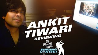 Ankit Tiwari Reviewing Entries - Tu Hai Ki Nahi Singing Contest