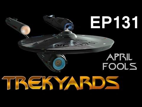 Trekyards EP131 - USS Enterprise (New Series) April Fools Edition