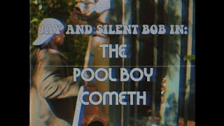 Jay and Silent Bob in: The Pool Boy Cometh