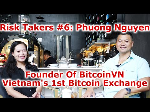 Risk Takers #6 - Phuong Nguyen - Founder Of BitcoinVN - Vietnam's 1st Bitcoin Exchange - By Tai Zen
