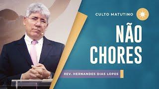 Não chores | Pr Hernandes Dias Lopes