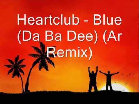 Heartclub  Blue Da Ba Dee Ar Remix