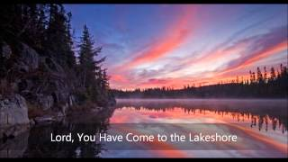 Lord, You Have Come to the Lakeshore