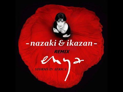 Enya  - STORMS IN AFRICA  -( Nazaki & ikazaN )- remix