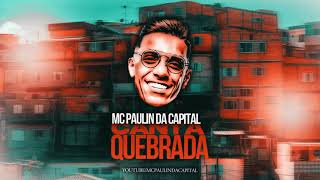 MC Paulin da Capital - Canta Quebrada (Áudio Oficial) DJ GM