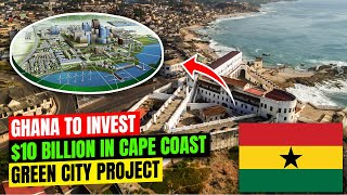 Ghana To Invest $10 Billion In Cape Coast Green Smart City Project