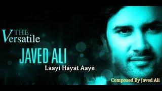 LAAYI HAYAT AAYE | JAVED ALI | GHAZAL