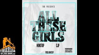NonStop x CJP - All These Girls [Prod. NonStop] [Thizzler.com]