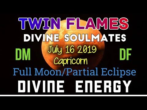 DM DF, TWIN FLAME ENERGY & CHANNELED MESSAGE, Full Moon Partial Eclipse  Capricorn, July 2019