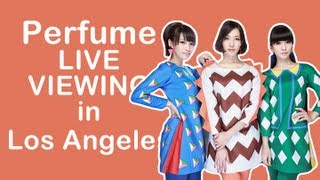 Perfume World Tour 2nd in UK LIVE VIEWING Broadcast in Los Angeles!