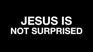Jesus Is Not Surprised - 11 AM 6/13/21 CVVC Livestream