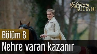 Kalbimin Sultanı 8. Bölüm (Final) - Nehre Varan Kazanır