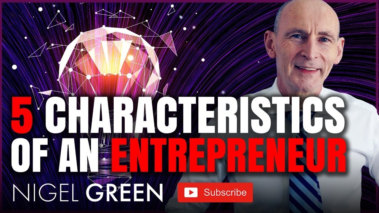 5 Characteristics Of A Entrepreneur- 5 that you need to succeed! Nigel Green CEO
